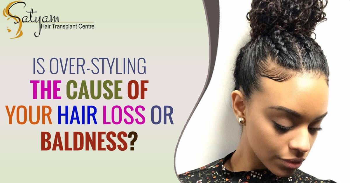 Is Over-Styling The Cause Of Your Hair Loss Or Baldness?