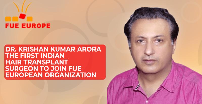 Dr. Krishan Kumar Arora- The First Indian Hair Transplant Surgeon to Join FUE European Organization