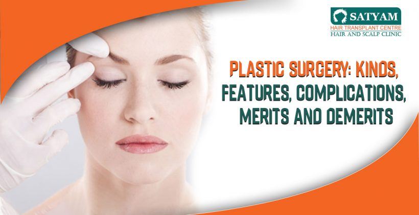 Plastic Surgery : Kinds, Features, Complications, Merits And Demerits