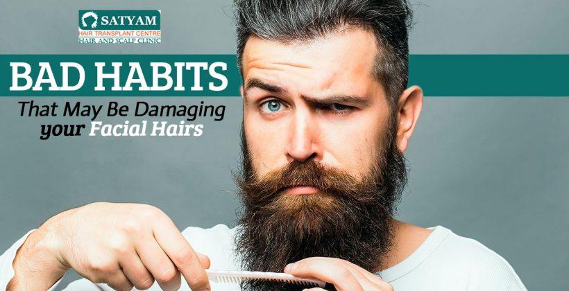 Bad Habits That May Be Damaging Your Facial Hairs