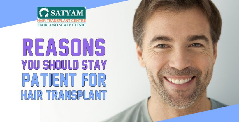 Reasons You Should Stay Patient for Hair transplant