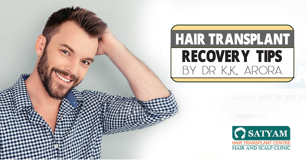 Hair Transplant Recovery Tips by Dr K.K. arora