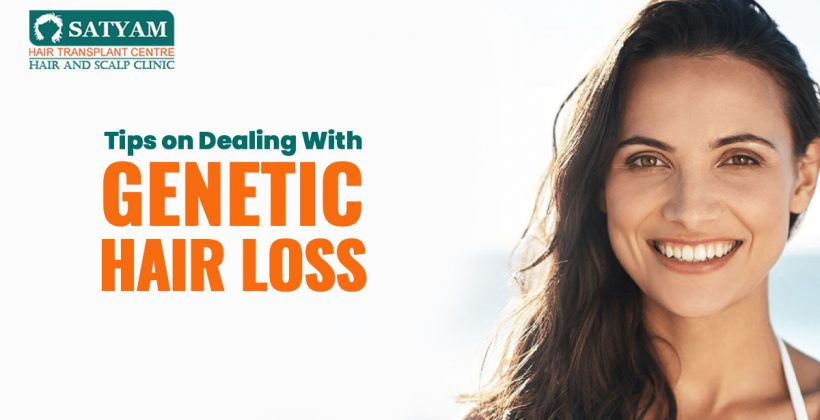 Tips on Dealing With Genetic Hair Loss
